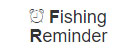 FISHING REMINDER